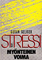 Stressi, myönteinen voima by Susan Seliger