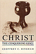 Christ the Conquering King! by Geoffrey C.…