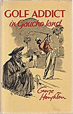 Golf Addict in Gaucho Land by George…