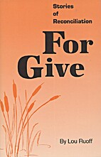 For Give: Stories of Reconciliation by Lou…