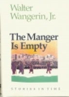 The Manger Is Empty by Walter Wangerin