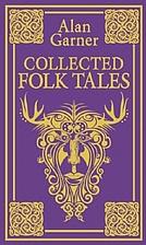 Collected Folk Tales by Alan Garner