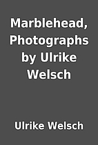 Marblehead, Photographs by Ulrike Welsch by…