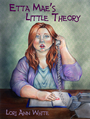 Etta Mae's Little Theory - Lori Ann White