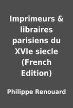 Imprimeurs & libraires parisiens du XVIe…