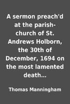 A sermon preach'd at the parish-church of…