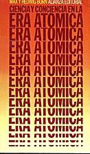 Ciencia y conciencia en la era atómica by…