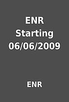 ENR Starting 06/06/2009 by ENR