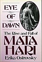 Eye of Dawn: The Rise and Fall of Mata Hari…