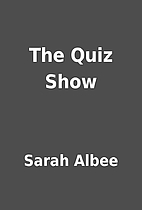 The Quiz Show by Sarah Albee