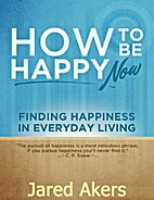 How to Be Happy Now: Finding Happiness in…