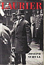 Laurier: The First Canadian by Joseph Schull
