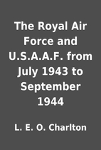 The Royal Air Force and U.S.A.A.F. from July…