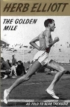 Golden Mile: The Herb Elliot Story by Herb…