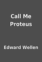 Call Me Proteus by Edward Wellen