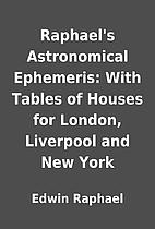 Raphael's Astronomical Ephemeris: With…