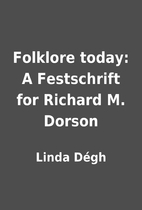 Folklore today: A Festschrift for Richard M.…