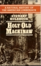 Holy Old Mackinaw; A Natural History of the…