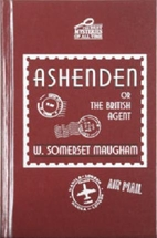 Ashenden, or, The British Agent by W.…