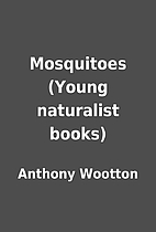 Mosquitoes (Young naturalist books) by…