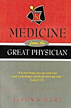 Medicine From The Great Physician by Jason…