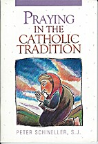 Praying in the Catholic Tradition by Peter…