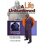A Life Unburdened - Getting Over Weight And…