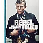 Rebel Youth: Karlheinz Weinberger by Bruce…