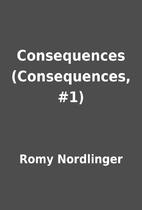 Consequences (Consequences, #1) by Romy…