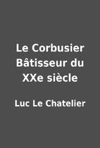 Le Corbusier Bâtisseur du XXe siècle by…