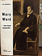 Mary Ward: Cette femme incomparable by R.M.…