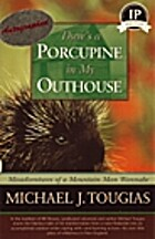 Theres a porcupine in my outhouse :…