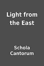 Light from the East by Schola Cantorum