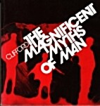 The Magnificent Myths of Man by Eth Clifford