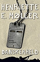 Danskerheld : roman by Henriette E. Møller