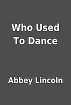 Who Used To Dance by Abbey Lincoln