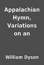 Appalachian Hymn, Variations on an by…