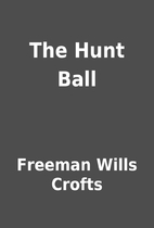 The Hunt Ball by Freeman Wills Crofts