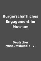 Bürgerschaftliches Engagement im Museum by…