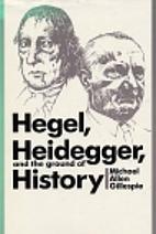 Hegel, Heidegger, and the Ground of History…