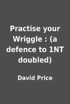 Practise your Wriggle : (a defence to 1NT…