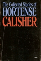 The collected stories of Hortense Calisher…