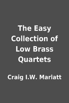 The Easy Collection of Low Brass Quartets by…