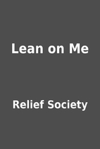 Lean on Me by Relief Society