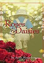 Roses & Daisies by Anna Maria Junus