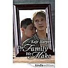 The Family We Make by Kaje Harper