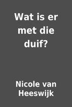 Wat is er met die duif? by Nicole van…