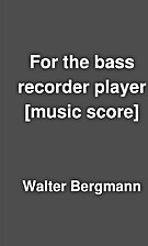 For the bass recorder player [music score]…
