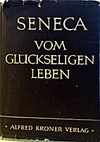 seneca: Vom Glückseligen Leben by Heinrich…