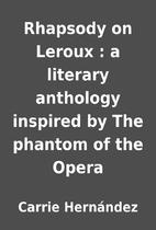 Rhapsody on Leroux : a literary anthology…
